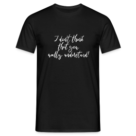 I don't think that you really understand - Men's T-Shirt