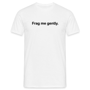 White Frag Me Gently T-Shirts