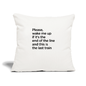 The End of the Line - Sofa pillowcase 17,3'' x 17,3'' (45 x 45 cm)