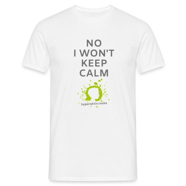 No, I won't keep calm! - Männer T-Shirt