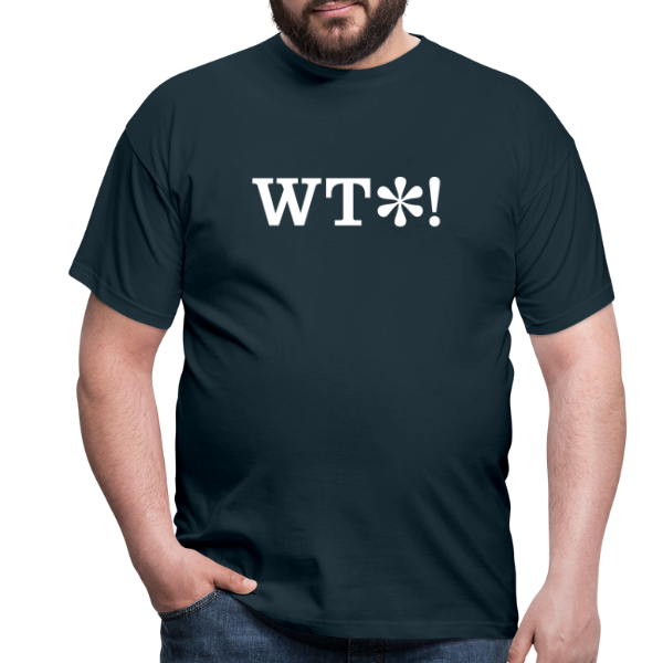 What The Fuck ! - Men's T-Shirt