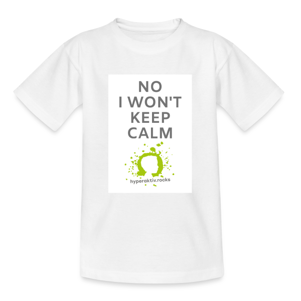 No, I won't keep calm! - Teenager T-Shirt