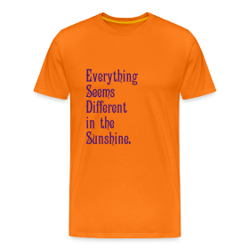 Everything Seems Different in the Sunshine - Men's Premium T-Shirt