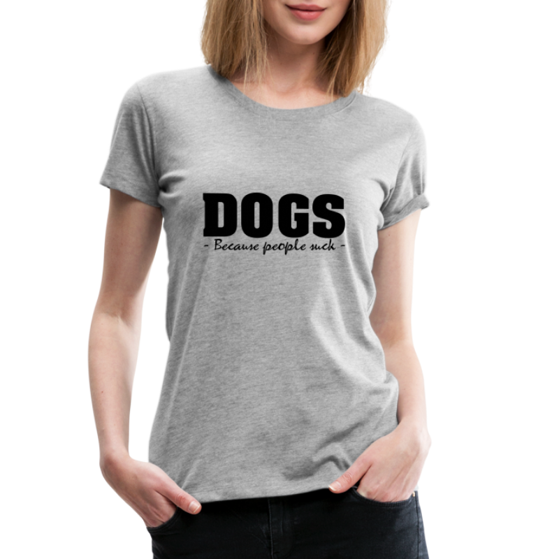 DOGS - BECAUSE PEOPLE SUCK - Frauen Premium T-Shirt
