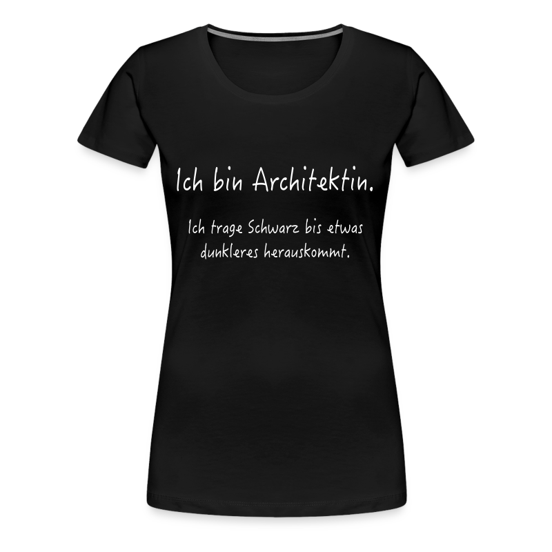 Ich bin Architektin Text - Frauen Premium T-Shirt